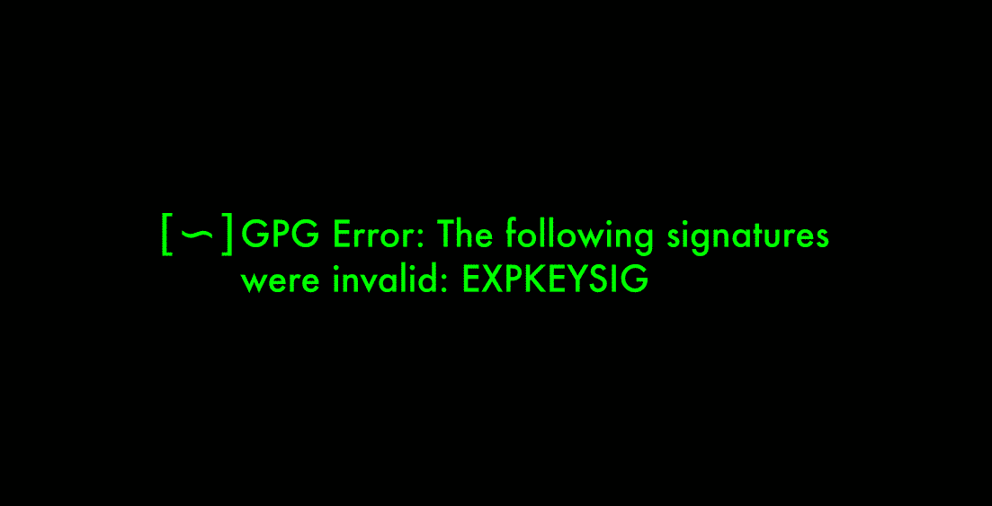 GPG Error : Invalid EXPKEYSIG [Problem Solved]