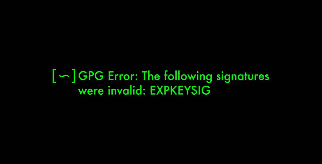 GPG Error Invalid EXPKEYSIG